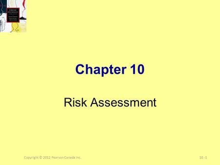 Copyright © 2012 Pearson Canada Inc.10 -1 Chapter 10 Risk Assessment.