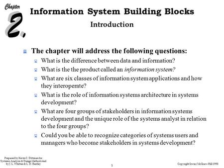 Copyright Irwin/McGraw-Hill 1998 1 Information System Building Blocks Prepared by Kevin C. Dittman for Systems Analysis & Design Methods 4ed by J. L. Whitten.