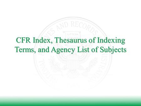 CFR Index, Thesaurus of Indexing Terms, and Agency List of Subjects.