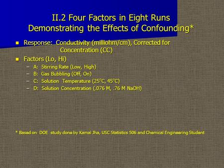 II.2 Four Factors in Eight Runs Demonstrating the Effects of Confounding* Response: Conductivity (milliohm/cm), Corrected for Concentration (CC) Response: