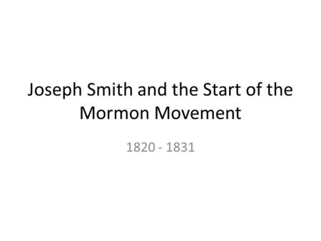 Joseph Smith and the Start of the Mormon Movement 1820 - 1831.