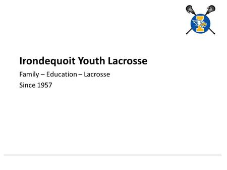 Irondequoit Youth Lacrosse Family – Education – Lacrosse Since 1957.