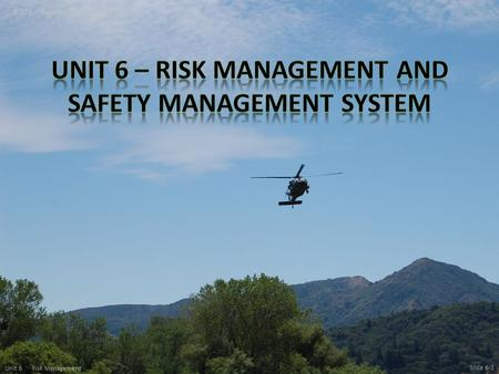 Unit 6 – Risk Management and safety management system