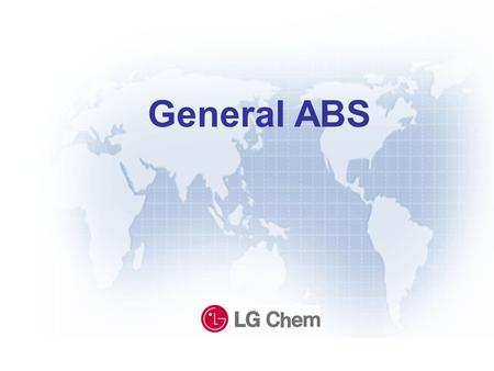 General ABS. Line-Up of GP ABS High impact High flow Antistatic Painting High gloss High impact, Good processability High impact, High flow Antistatic.