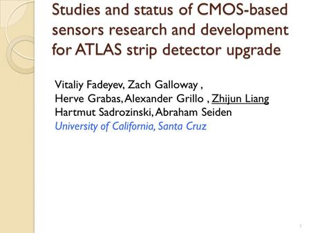 Studies and status of CMOS-based sensors research and development for ATLAS strip detector upgrade 1 Vitaliy Fadeyev, Zach Galloway, Herve Grabas, Alexander.