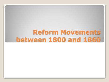 Reform Movements between 1800 and 1860