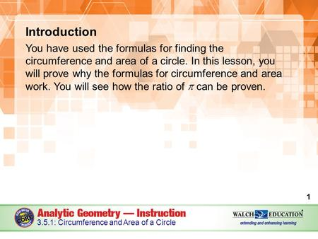Introduction You have used the formulas for finding the circumference and area of a circle. In this lesson, you will prove why the formulas for circumference.