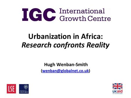 Urbanization in Africa: Research confronts Reality Hugh Wenban-Smith