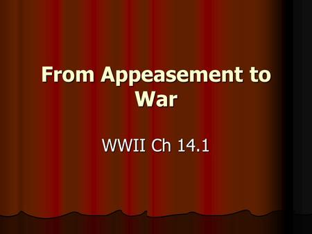 From Appeasement to War WWII Ch 14.1. Aggression Goes Unchecked Japan on the move~1931-1937 Japan on the move~1931-1937 Japan wants an empire equal to.