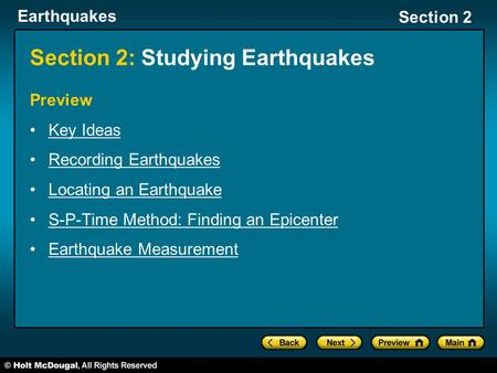 Earthquakes Section 2 Section 2: Studying Earthquakes Preview Key Ideas Recording Earthquakes Locating an Earthquake S-P-Time Method: Finding an Epicenter.