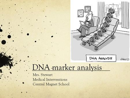 DNA marker analysis Mrs. Stewart Medical Interventions Central Magnet School.