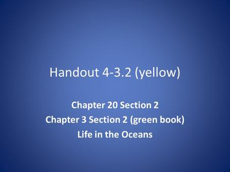 Handout 4-3.2 (yellow) Chapter 20 Section 2 Chapter 3 Section 2 (green book) Life in the Oceans.