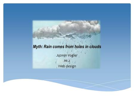 Myth: Rain comes from holes in clouds