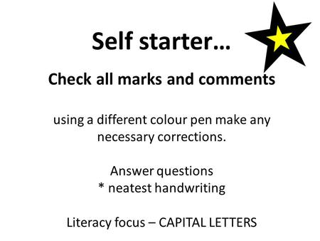 Self starter… Check all marks and comments using a different colour pen make any necessary corrections. Answer questions * neatest handwriting Literacy.