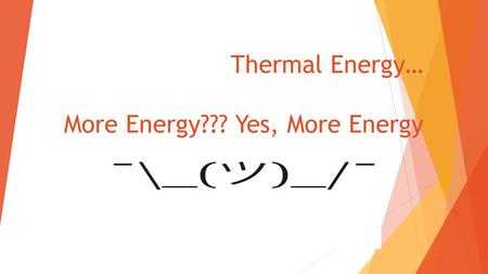 Thermal Energy… More Energy??? Yes, More Energy. Its getting hot in herre… All matter is made up of moving particles and has kinetic energy. Kinetic Energy.