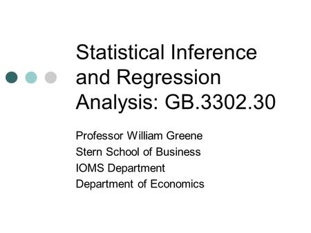 Statistical Inference and Regression Analysis: GB.3302.30 Professor William Greene Stern School of Business IOMS Department Department of Economics.