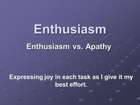 """enthusiasm vs apathy essay Apathy can be defined as the lack of interest, enthusiasm, emotion or concern towards a specific topic statistically, """" voter apathy"""" may be displayed at the polls, but public activism is still a major part of society."""
