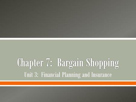 Unit 3: Financial Planning and Insurance.  Examine the charts, graphics, and reading excerpts in Chapter 7: Bargain Shopping. o Make a list of questions.
