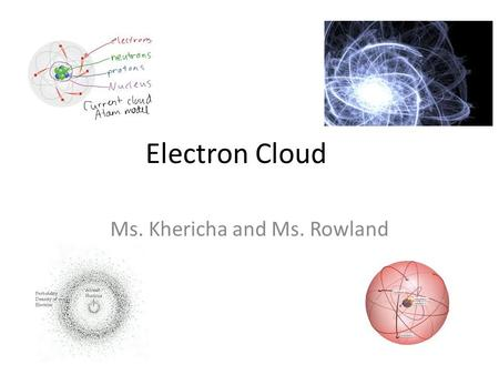 Electron Cloud Ms. Khericha and Ms. Rowland. Gobstopper Activity!