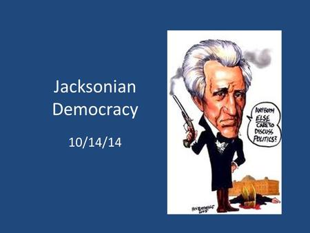 Jacksonian Democracy 10/14/14. Quiz (Friday) 1. Describe Andrew Jackson. (use at least 1 detail mentioned in the videos from your textbook) 2. After Andrew.