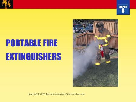 CHAPTER 8 PORTABLE FIRE EXTINGUISHERS Copyright© 2000. Delmar is a division of Thomson Learning.