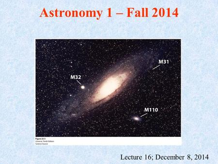 Astronomy 1 – Fall 2014 Lecture 16; December 8, 2014.