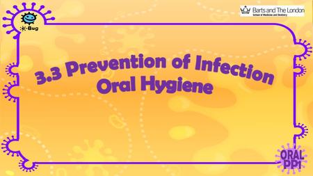 Prevention of Infection: Oral Hygiene How can you keep your smile happy and cavity free? Q:?