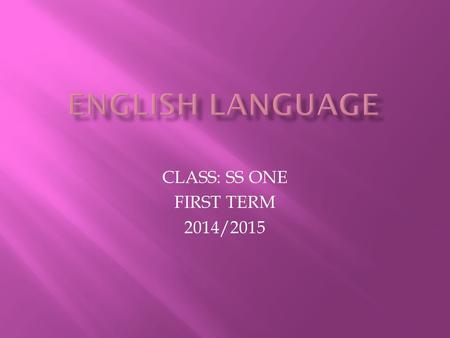 CLASS: SS ONE FIRST TERM 2014/2015. UNIT TOPIC: VOWEL SOUNDS LESSON TOPIC: MONOTHONGS.