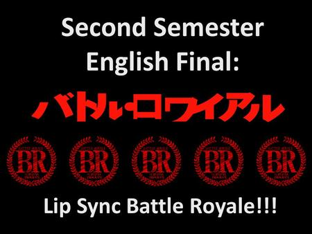 Second Semester English Final: Lip Sync Battle Royale!!!