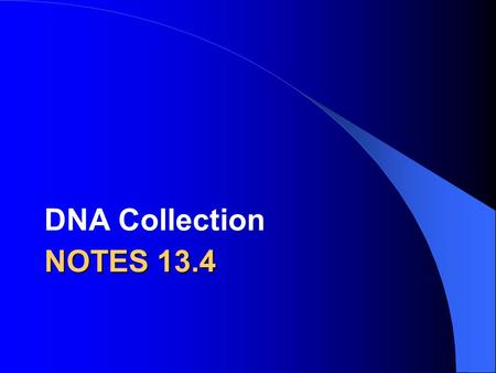 NOTES 13.4 DNA Collection. CODIS Combined DNA Index System contains DNA profiles from convicted offenders, unsolved crime scene evidence and profiles.