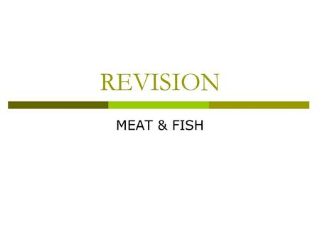 REVISION MEAT & FISH. Name 2 main proteins in muscles  Myosin  Actin.