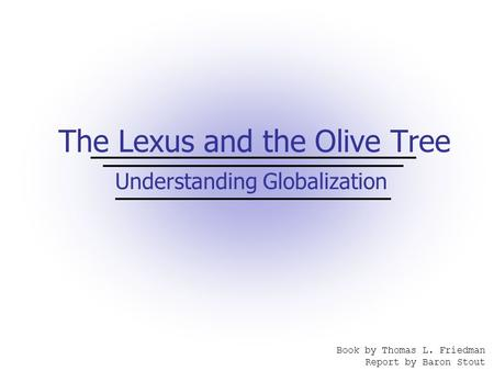 The Lexus and the Olive Tree Book by Thomas L. Friedman Report by Baron Stout Understanding Globalization.