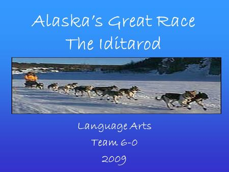 Alaska's Great Race The Iditarod Language Arts Team 6-0 2009.