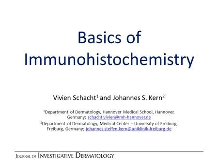 Basics of Immunohistochemistry Vivien Schacht 1 and Johannes S. Kern 2 1 Department of Dermatology, Hannover Medical School, Hannover, Germany;