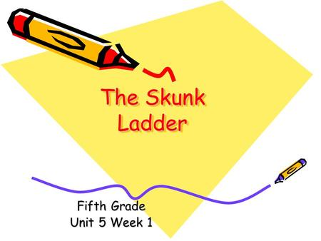 The Skunk Ladder Fifth Grade Unit 5 Week 1.
