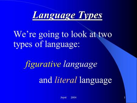 Joyet 20041 Language Types We're going to look at two types of language: figurative language and literal language.