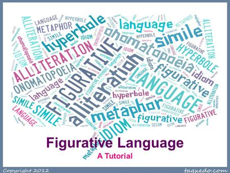 Figurative Language A Tutorial. During this presentation: Record accurate notes on the chart provided. Generate your own examples of each figurative language.