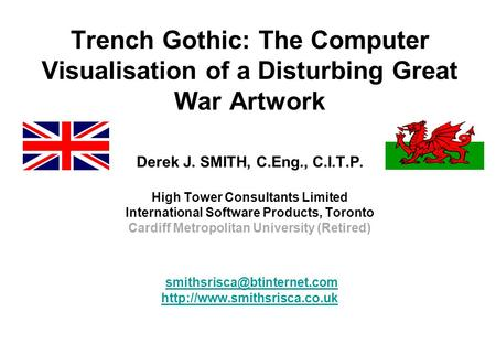 Trench Gothic: The Computer Visualisation of a Disturbing Great War Artwork Derek J. SMITH, C.Eng., C.I.T.P. High Tower Consultants Limited International.