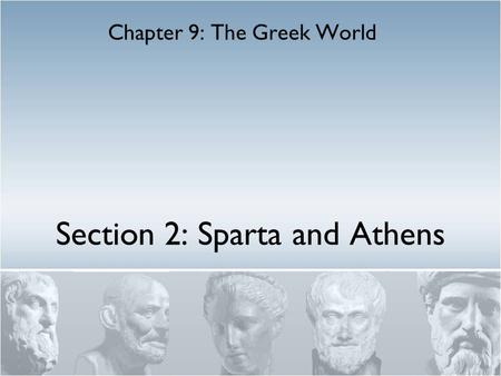 Section 2: Sparta and Athens Chapter 9: The Greek World.