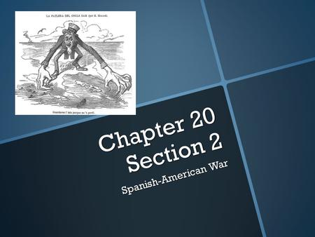 Chapter 20 Section 2 Spanish-American War. A Splendid Little War Involvement in War Pres. McKinley wanted peaceful settlement with Spain. Gave in to public.