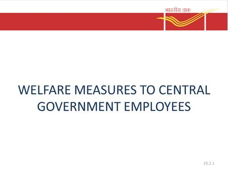 WELFARE MEASURES TO CENTRAL GOVERNMENT EMPLOYEES 10.2.1.