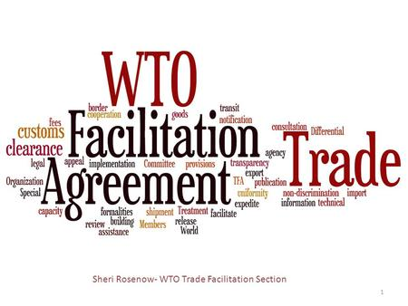 Sheri Rosenow- WTO Trade Facilitation Section 1. Today 1.Background 2.The Agreement 3. Special provisions for developing and least- developed countries.