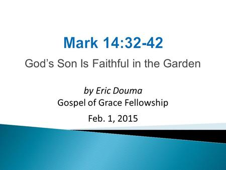 God's Son Is Faithful in the Garden by Eric Douma Gospel of Grace Fellowship Feb. 1, 2015.