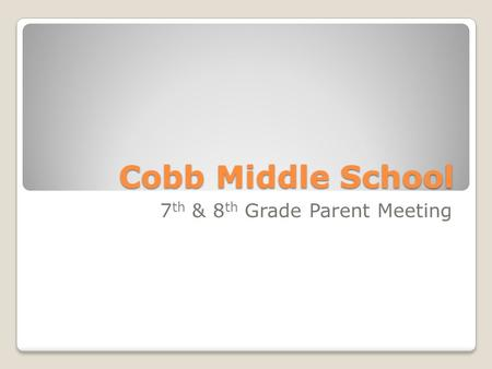 Cobb Middle School 7 th & 8 th Grade Parent Meeting.
