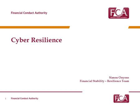 Cyber Resilience Simon Onyons Financial Stability – Resilience Team.