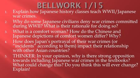 1. Explain how Japanese history classes teach WWII/Japanese war crimes. 2. Why do some Japanese civilians deny war crimes committed during WWII? What is.