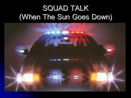 SQUAD TALK (When The Sun Goes Down). Robin Knoll - Chaplain City of Waukesha Police Department.