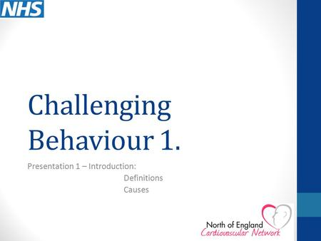 Challenging Behaviour 1. Presentation 1 – Introduction: Definitions Causes.