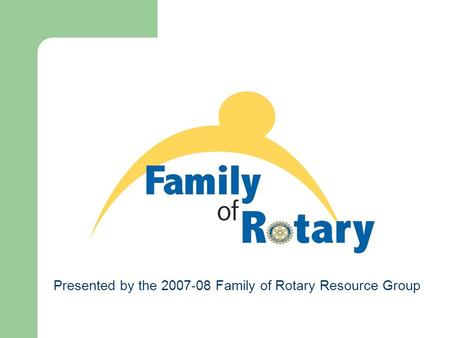 Presented by the 2007-08 Family of Rotary Resource Group.