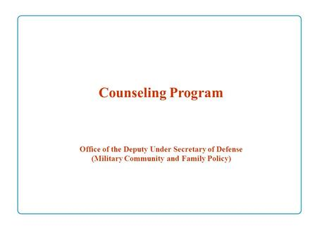 Counseling Program Office of the Deputy Under Secretary of Defense (Military Community and Family Policy)